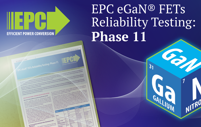 News from our vendor: EPC eGaN FETs Reliability Testing: Phase 11